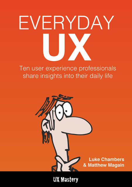 Everyday UX, Luke Chambers, Matthew Magain