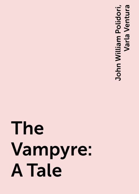 The Vampyre: A Tale, John William Polidori, Varla Ventura