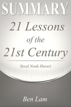 Summary of 21Lessons for the 21st Century by Yuval Noah Harari, Ben Lam