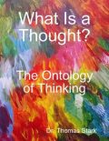 What Is a Thought?: The Ontology of Thinking, Thomas Stark