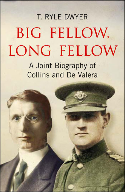 Big Fellow, Long Fellow. A Joint Biography of Collins and De Valera, Ryle Dwyer
