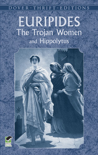 The Trojan Women and Hippolytus, Euripides