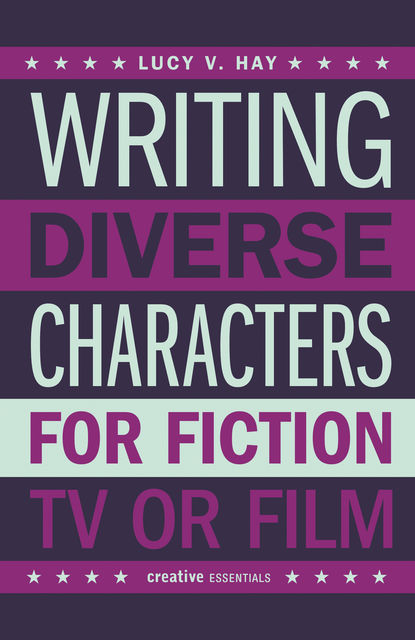 Writing Diverse Characters For Fiction, TV or Film, Lucy Hay
