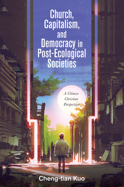 Church, Capitalism, and Democracy in Post-Ecological Societies, Cheng-tian Kuo