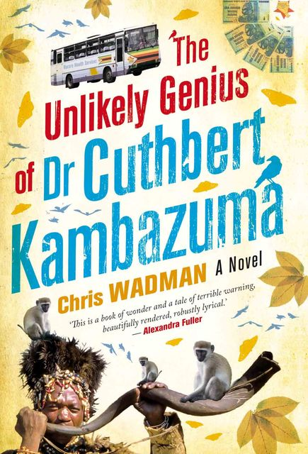 The Unlikely Genius Of Dr. Cuthbert Kambazuma, Chris Wadman