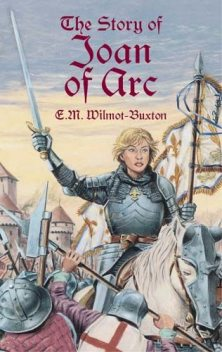 The Story of Joan of Arc, E.M.Wilmot-Buxton