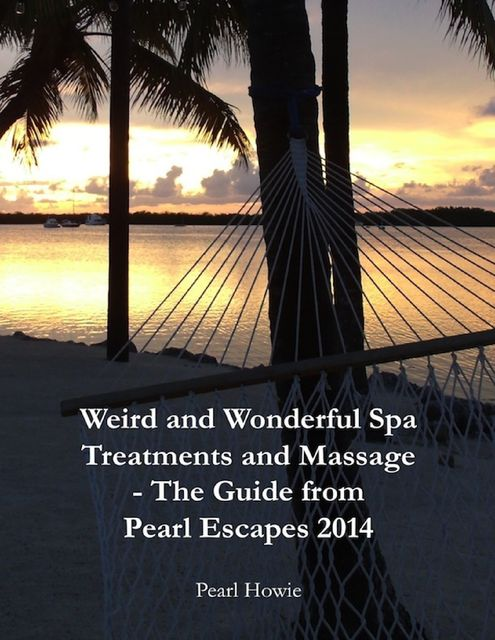 Weird and Wonderful Spa Treatments and Massage – The Guide from Pearl Escapes 2014, Pearl Howie