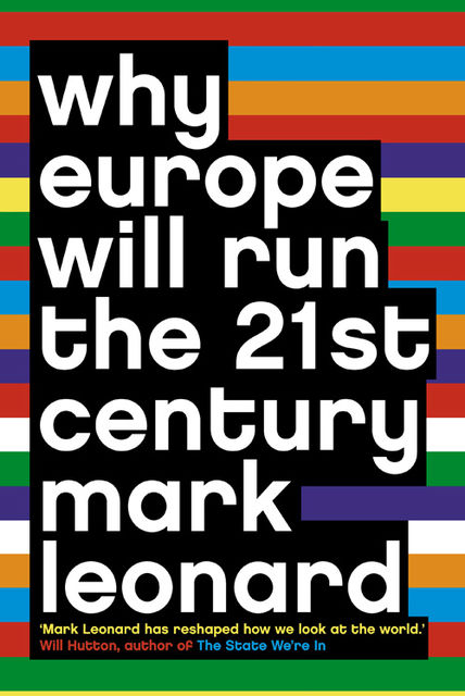 Why Europe Will Run the 21st Century, Mark Leonard