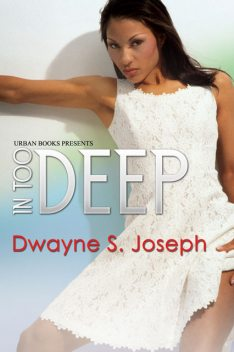 In Too Deep, Dwayne S. Joseph