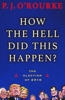 How the Hell Did This Happen, P. J. O'Rourke