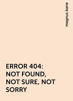 ERROR 404: NOT FOUND, NOT SURE, NOT SORRY, magnus bane