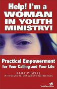 Help! I'm a Woman in Youth Ministry!, Kara E. Powell, Megan Hutchinson, Heather Flies