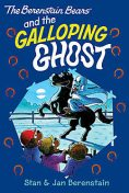 The Berenstain Bears Chapter Book: The Galloping Ghost, Jan Berenstain, Stan