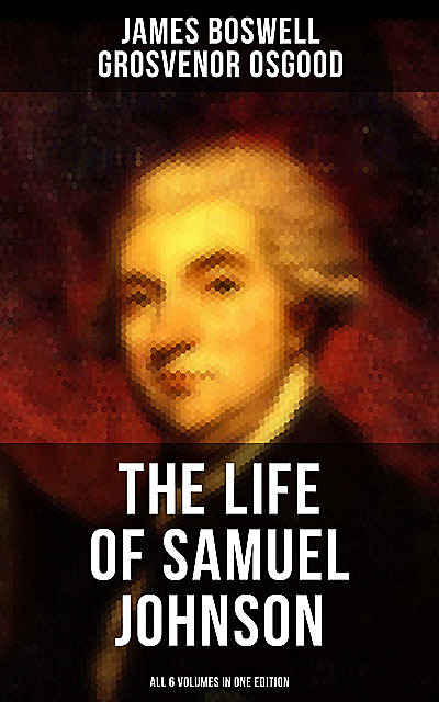 THE LIFE OF SAMUEL JOHNSON – All 6 Volumes in One Edition, James Boswell, Grosvenor Osgood