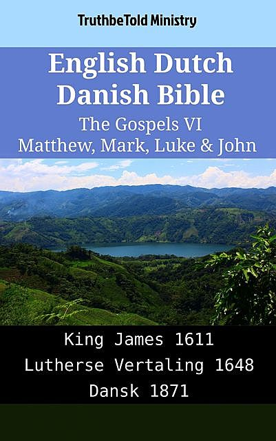 English Dutch Danish Bible – The Gospels VI – Matthew, Mark, Luke & John, TruthBeTold Ministry