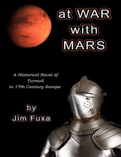 At War With Mars: A Historical Novel of Turmoil In 17th Century Europe, Jim Fuxa