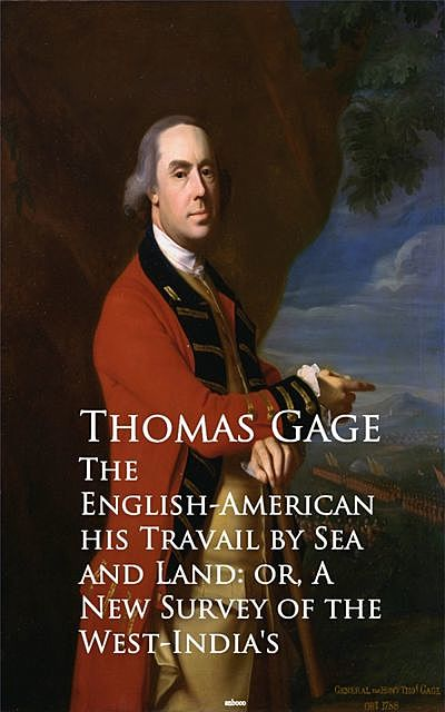 The English-American – Travel by Sea and Land or A New Survey of the West-India's, Thomas Gage