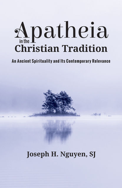 Apatheia in the Christian Tradition, Joseph H. Nguyen