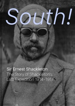 South! The Story of Shackleton's Last Expedition, 1914-1917, Sir Ernest Henry Shackleton