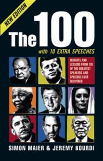 The 100. Insights and lessons from 100 of the greatest speakers and speeches ever delivered, Jeremy Kourdi, Simon Maier