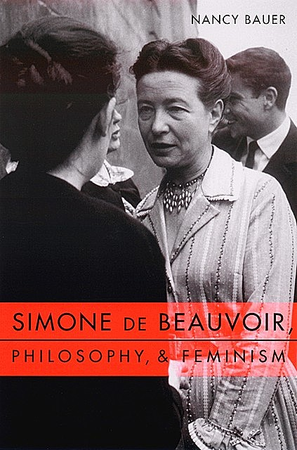 Simone de Beauvoir, Philosophy, and Feminism, Nancy Bauer