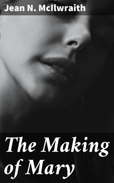 The Making of Mary, Jean N.McIlwraith