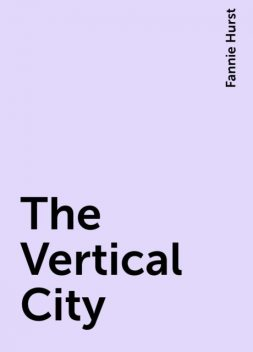 The Vertical City, Fannie Hurst