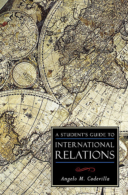 A Student's Guide to International Relations, Angelo M Codevilla