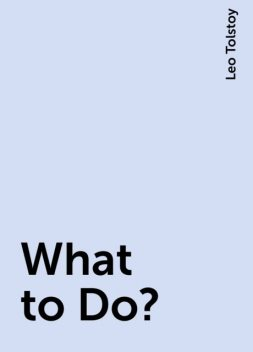 What to Do?, Leo Tolstoy