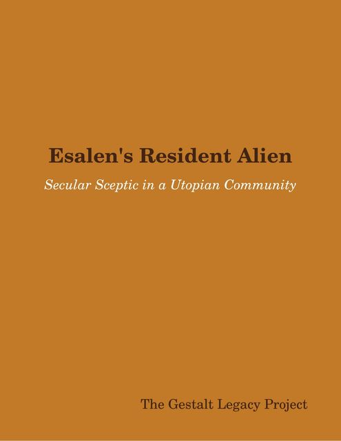 Esalen's Resident Alien: Secular Sceptic in a Utopian Community, The Gestalt Legacy Project