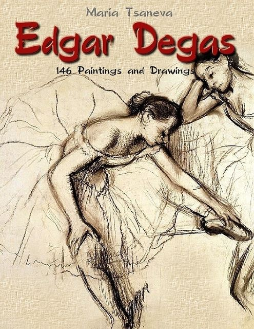 Edgar Degas: 146 Paintings and Drawings, Maria Tsaneva
