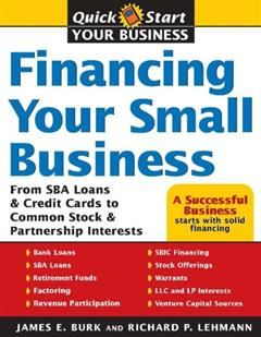 Financing Your Small Business, James E. Burk