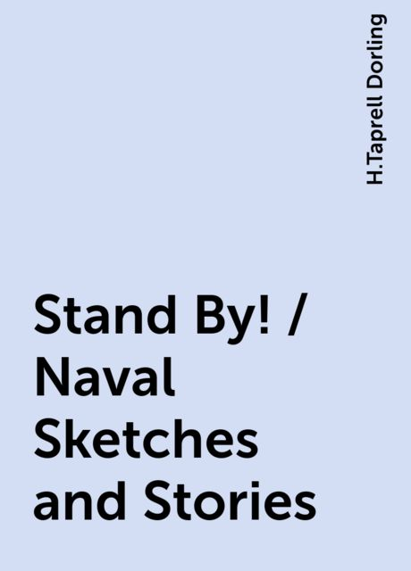 Stand By! / Naval Sketches and Stories, H.Taprell Dorling