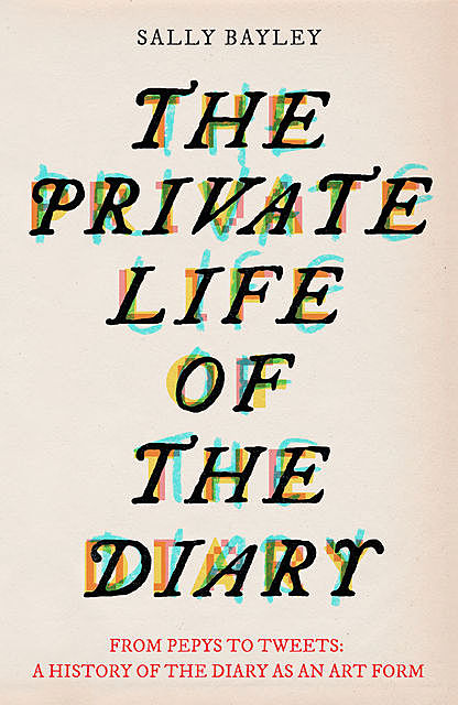 The Private Life of the Diary, Sally Bayley