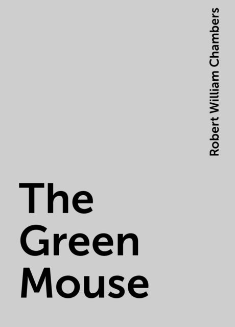The Green Mouse, Robert William Chambers