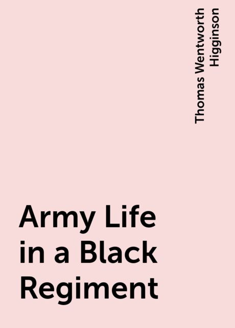Army Life in a Black Regiment, Thomas Wentworth Higginson