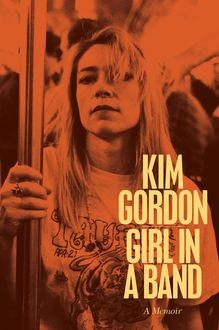 Girl in a Band: A Memoir, Kim Gordon