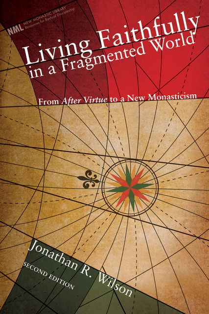 Living Faithfully in a Fragmented World, Second Edition, Jonathan Wilson