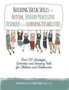 Building Social Skills for Autism, Sensory Processing Disorders and Learning Disabilities, Tara Delaney Ms Otr