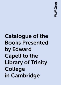 Catalogue of the Books Presented by Edward Capell to the Library of Trinity College in Cambridge, W.W.Greg