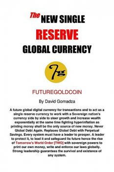 The New Single Reserve Global Currency, David Gomadza