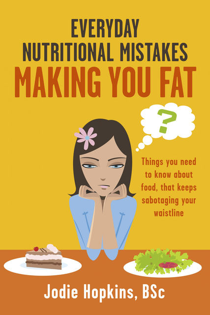 Everyday Nutritional Mistakes Making You Fat, Jodie Hopkins