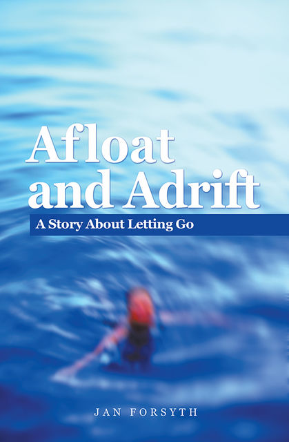 Afloat and Adrift : A Story About Letting Go, Jan Forsyth
