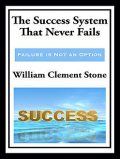 The Success System That Never Fails (with linked TOC), William Clement Stone