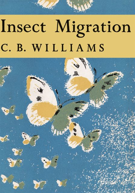 Insect Migration (Collins New Naturalist Library, Book 36), C.B.Williams