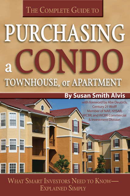 The Complete Guide to Purchasing a Condo, Townhouse, or Apartment, Susan Smith Alvis