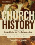 Church History, Volume One: From Christ to the Pre-Reformation, Everett Ferguson