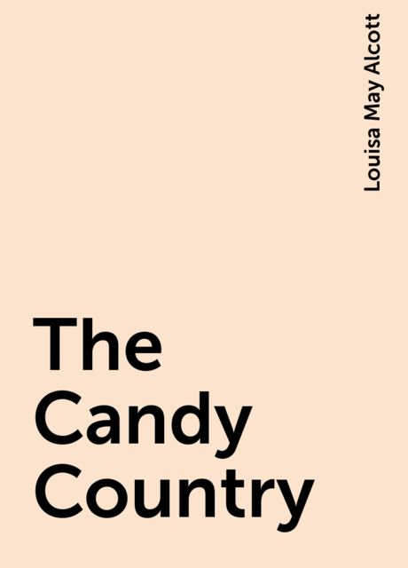 The Candy Country, Louisa May Alcott