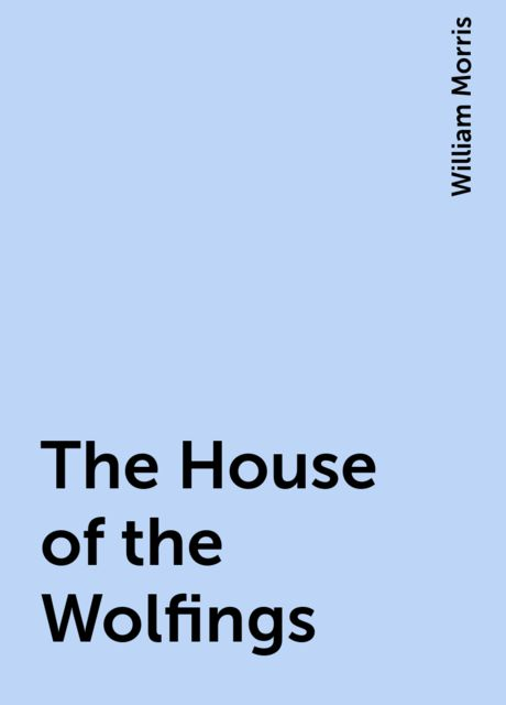 The House of the Wolfings, William Morris