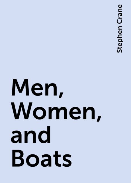 Men, Women, and Boats, Stephen Crane